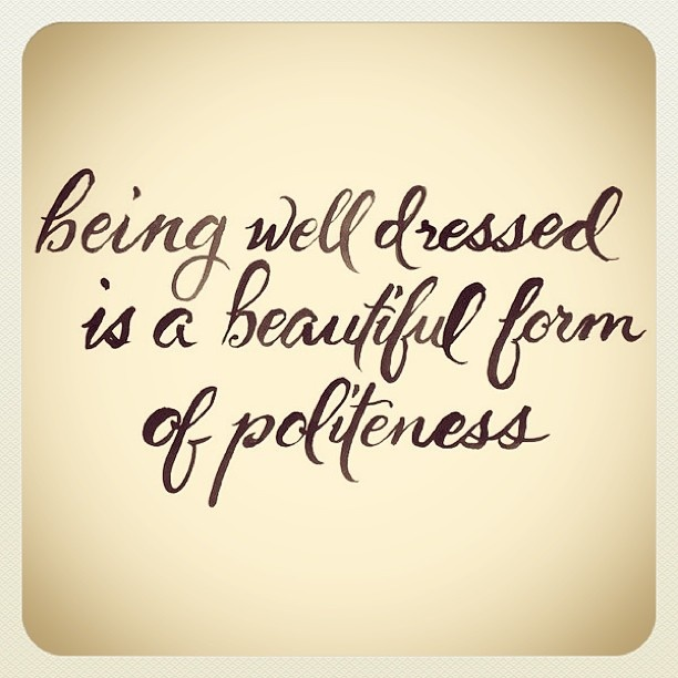 being-well-dressed-is-a-beautiful-form-of-politeness